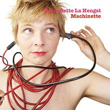 Bernadette La Hengst: Machinette